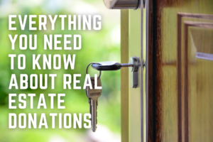 Everything You Need to Know About Real Estate Donations